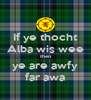 If ye thocht Alba wis wee then ye are awfy far awa - Personalised Poster A4 size