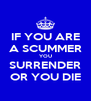 IF YOU ARE A SCUMMER YOU SURRENDER OR YOU DIE - Personalised Poster A4 size