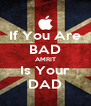 If You Are BAD AMRIT Is Your DAD - Personalised Poster A4 size