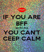 IF YOU ARE BFF WITH PIA YOU CAN'T CEEP CALM - Personalised Poster A4 size