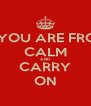 IF YOU ARE FROM CALM AND CARRY ON - Personalised Poster A4 size