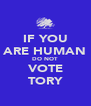 IF YOU ARE HUMAN DO NOT VOTE TORY - Personalised Poster A4 size