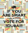 IF YOU ARE SMART YOU WOULD VOTE FOR !!DUBAI!! - Personalised Poster A4 size