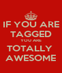 IF YOU ARE TAGGED YOU ARE TOTALLY  AWESOME - Personalised Poster A4 size