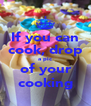 If you can cook, drop a pic of your cooking - Personalised Poster A4 size