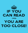 IF YOU CAN READ THIS YOU ARE TOO CLOSE! - Personalised Poster A4 size