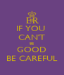 IF YOU  CAN'T BE GOOD BE CAREFUL - Personalised Poster A4 size