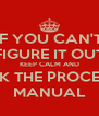 IF YOU CAN'T FIGURE IT OUT KEEP CALM AND CHECK THE PROCEDURE MANUAL - Personalised Poster A4 size