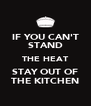 IF YOU CAN'T STAND THE HEAT STAY OUT OF THE KITCHEN - Personalised Poster A4 size