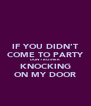 IF YOU DIDN'T COME TO PARTY DON'T BOTHER KNOCKING ON MY DOOR - Personalised Poster A4 size