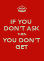 IF YOU  DON'T ASK THEN YOU DON'T GET - Personalised Poster A4 size