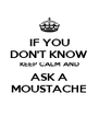 IF YOU DON'T KNOW KEEP CALM AND ASK A MOUSTACHE - Personalised Poster A4 size