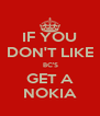 IF YOU DON'T LIKE  BC'S GET A NOKIA - Personalised Poster A4 size