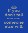 If you don't tell YOUR STORY, someone else will. - Personalised Poster A4 size