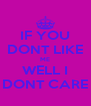 IF YOU DONT LIKE ME  WELL I  DONT CARE - Personalised Poster A4 size