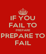 IF YOU FAIL TO PREPARE PREPARE TO FAIL - Personalised Poster A4 size