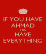 IF YOU HAVE AHMAD YOU HAVE EVERYTHING - Personalised Poster A4 size