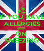 IF YOU HAVE ALLERGIES KEEP  ON  SNEEZING - Personalised Poster A4 size