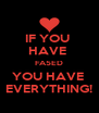 IF YOU  HAVE  FA5ED YOU HAVE  EVERYTHING! - Personalised Poster A4 size
