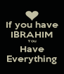If you have IBRAHIM You Have Everything - Personalised Poster A4 size