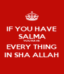 IF YOU HAVE SALMA YOU HAVE EVERY THING IN SHA ALLAH - Personalised Poster A4 size