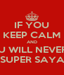 IF YOU KEEP CALM AND YOU WILL NEVER BE A SUPER SAYAN! - Personalised Poster A4 size