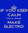 IF YOU KEEP CALM YOU'LL NEVER  MAKE ELECTRO - Personalised Poster A4 size