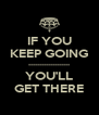 IF YOU KEEP GOING ------------------- YOU'LL GET THERE - Personalised Poster A4 size