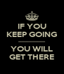 IF YOU KEEP GOING ------------------- YOU WILL GET THERE - Personalised Poster A4 size