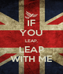 IF YOU LEAP, LEAP WITH ME - Personalised Poster A4 size