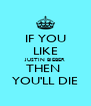 IF YOU LIKE JUSTIN BIEBER THEN  YOU'LL DIE - Personalised Poster A4 size