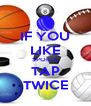 IF YOU LIKE SPORTS TAP TWICE - Personalised Poster A4 size