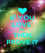 IF YOU LOVE  ME  THEN PROVE IT - Personalised Poster A4 size