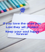 If you love the ones you  Lost they wll protect AND Keep your soul happy forever - Personalised Poster A4 size