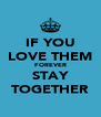 IF YOU LOVE THEM FOREVER STAY TOGETHER - Personalised Poster A4 size