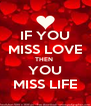 IF YOU MISS LOVE THEN  YOU MISS LIFE - Personalised Poster A4 size