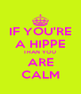IF YOU'RE A HIPPE THAN YOU  ARE CALM - Personalised Poster A4 size