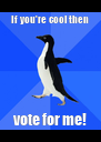 If you're cool then vote for me! - Personalised Poster A4 size