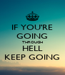 IF YOU'RE GOING THROUGH HELL KEEP GOING - Personalised Poster A4 size