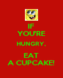 IF YOU'RE HUNGRY, EAT A CUPCAKE! - Personalised Poster A4 size