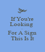 If You're Looking  ~ For A Sign This Is It - Personalised Poster A4 size