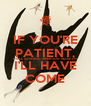 IF YOU'RE PATIENT, I WILL SURPRISE. WHEN YOU WAKE UP I'LL HAVE COME - Personalised Poster A4 size
