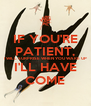 IF YOU'RE PATIENT, I WILL SURPRISE WHEN YOU WAKE UP I'LL HAVE COME - Personalised Poster A4 size