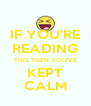 IF YOU'RE READING THIS THEN YOU'VE KEPT CALM - Personalised Poster A4 size
