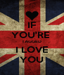 IF YOU'RE  TAGGED I LOVE YOU - Personalised Poster A4 size