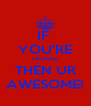 IF  YOU'RE TAGGED THEN UR AWESOME! - Personalised Poster A4 size