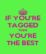 IF YOU'RE TAGGED THEN YOU'RE THE BEST - Personalised Poster A4 size