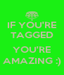 IF YOU'RE TAGGED  YOU'RE AMAZING :) - Personalised Poster A4 size