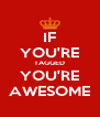 IF YOU'RE TAGGED YOU'RE AWESOME - Personalised Poster A4 size