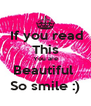 If you read This You are Beautiful  So smile :) - Personalised Poster A4 size